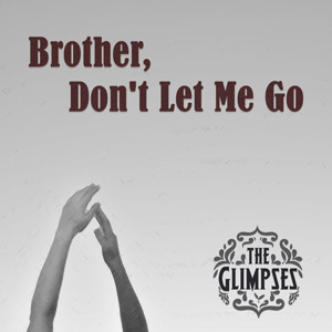 Brother, Don't Let Me Go